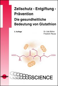 Zellschutz - Entgiftung - Prävention: Die gesundheitliche Bedeutung von Glutathion