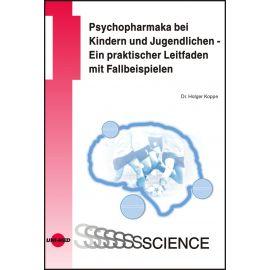 Psychopharmaka bei Kindern und Jugendlichen - Ein praktischer Leitfaden mit Fallbeispielen